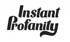Instant Profanity - 1% interesting 99% rant